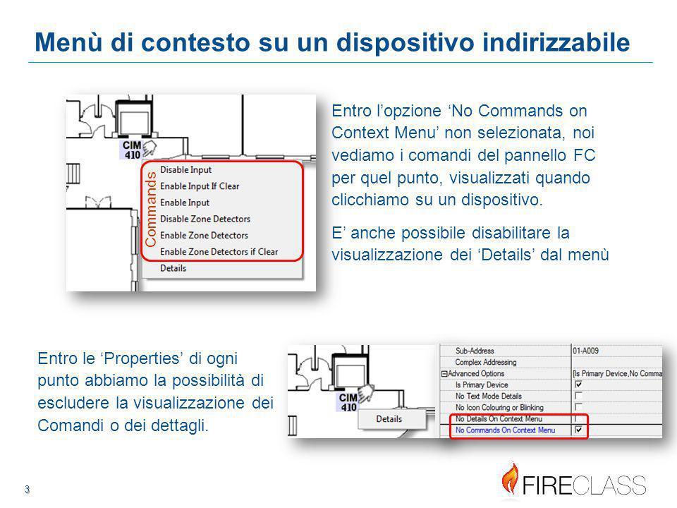 3 3 3 Menù di contesto su un dispositivo indirizzabile Entro le 'Properties' di ogni punto abbiamo la possibilità di escludere la visualizzazione dei Comandi o dei dettagli.