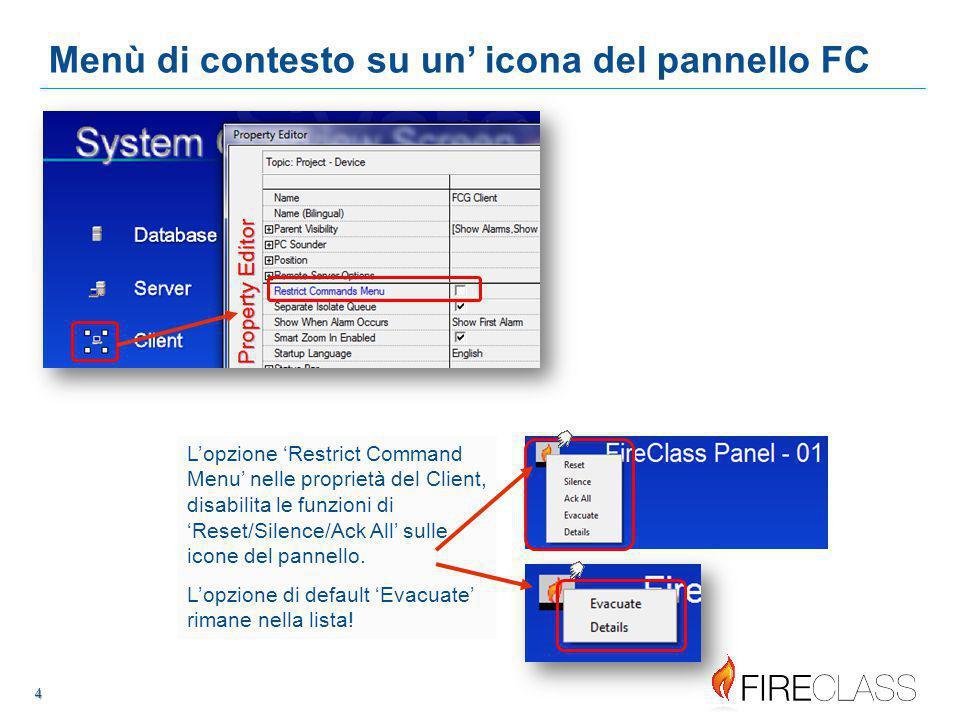 4 4 4 Menù di contesto su un' icona del pannello FC L'opzione 'Restrict Command Menu' nelle proprietà del Client, disabilita le funzioni di 'Reset/Silence/Ack All' sulle icone del pannello.