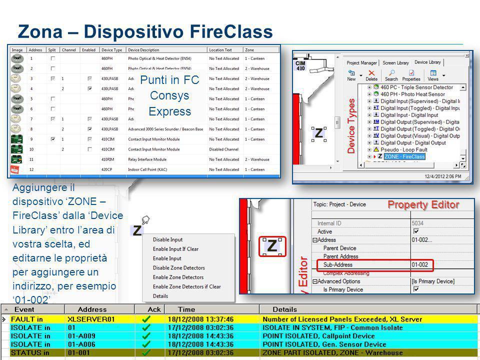 7 7 7 Aggiungere il dispositivo 'ZONE – FireClass' dalla 'Device Library' entro l'area di vostra scelta, ed editarne le proprietà per aggiungere un indirizzo, per esempio '01-002' Zona – Dispositivo FireClass Punti in FC Consys Express Property Editor