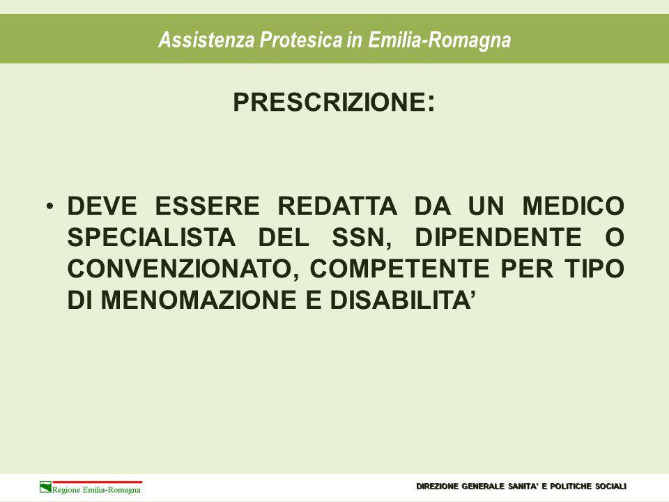 DIAGNOSI CIRCOSTANZIATA INDICAZIONE DEL DISPOSITIVO PROGRAMMA TERAPEUTICO Assistenza Protesica in Emilia-Romagna COSTITUISCE PARTE INTEGRANTE DI PREVENZIONE, CURA E RIABILITAZIONE DELLE LESIONI O LORO ESITI E COMPRENDE: PRESCRIZIONE : DIREZIONE GENERALE SANITA' E POLITICHE SOCIALI