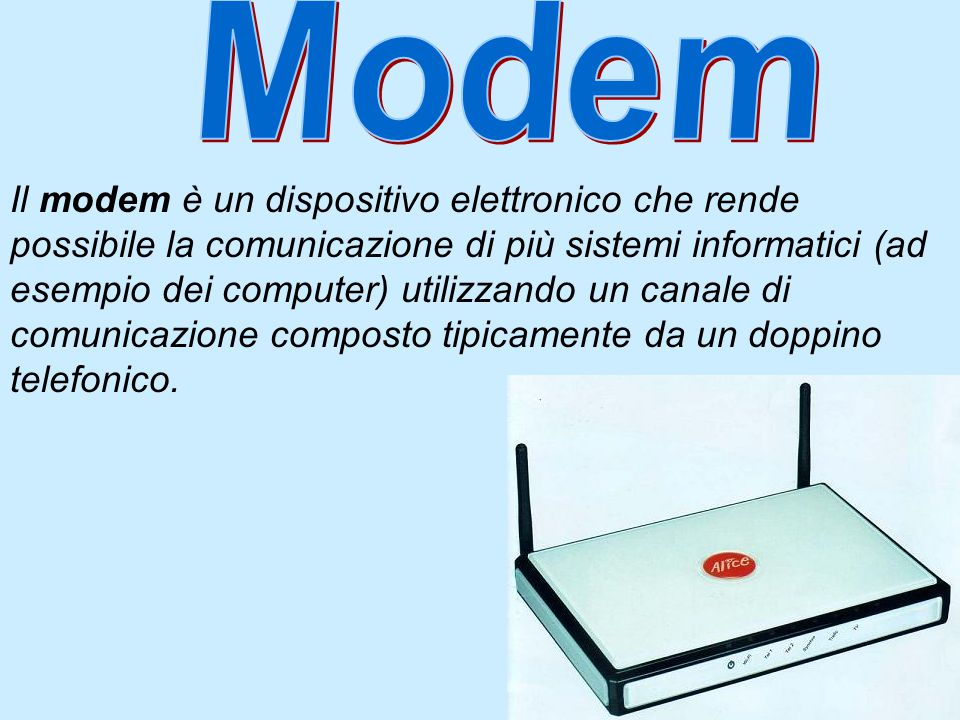 Il modem è un dispositivo elettronico che rende possibile la comunicazione di più sistemi informatici (ad esempio dei computer) utilizzando un canale