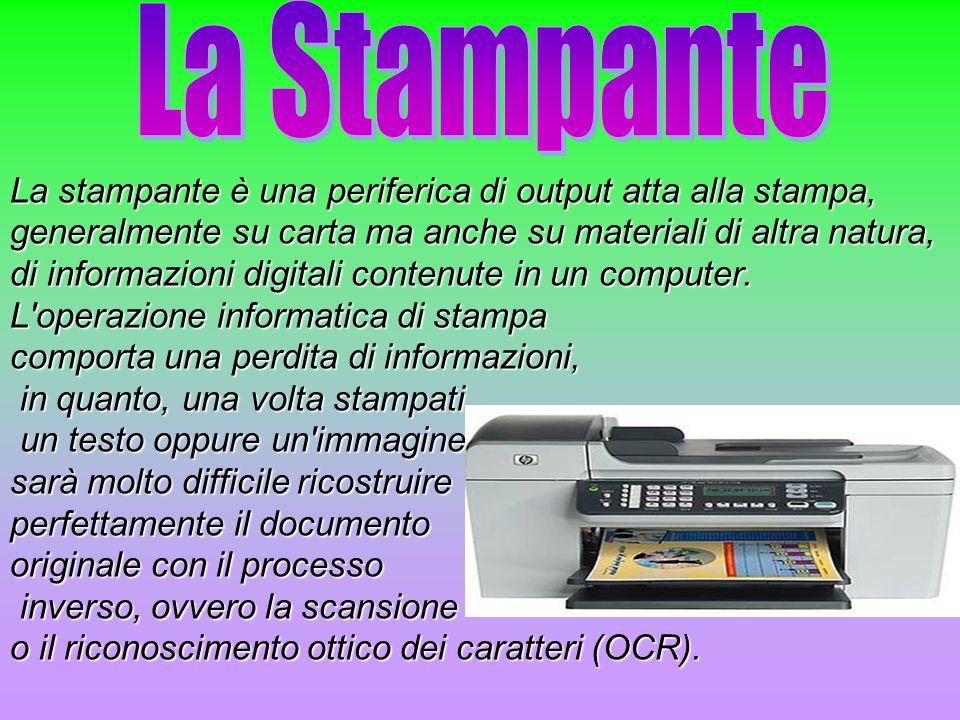 La stampante è una periferica di output atta alla stampa, generalmente su carta ma anche su materiali di altra natura, di informazioni digitali conten