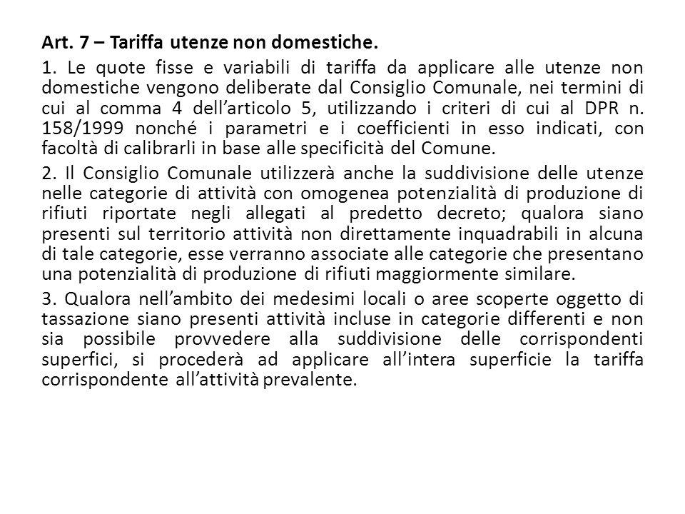 Art. 7 – Tariffa utenze non domestiche. 1. Le quote fisse e variabili di tariffa da applicare alle utenze non domestiche vengono deliberate dal Consig