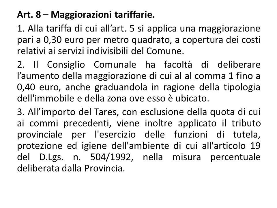 Art. 8 – Maggiorazioni tariffarie. 1. Alla tariffa di cui all'art. 5 si applica una maggiorazione pari a 0,30 euro per metro quadrato, a copertura dei