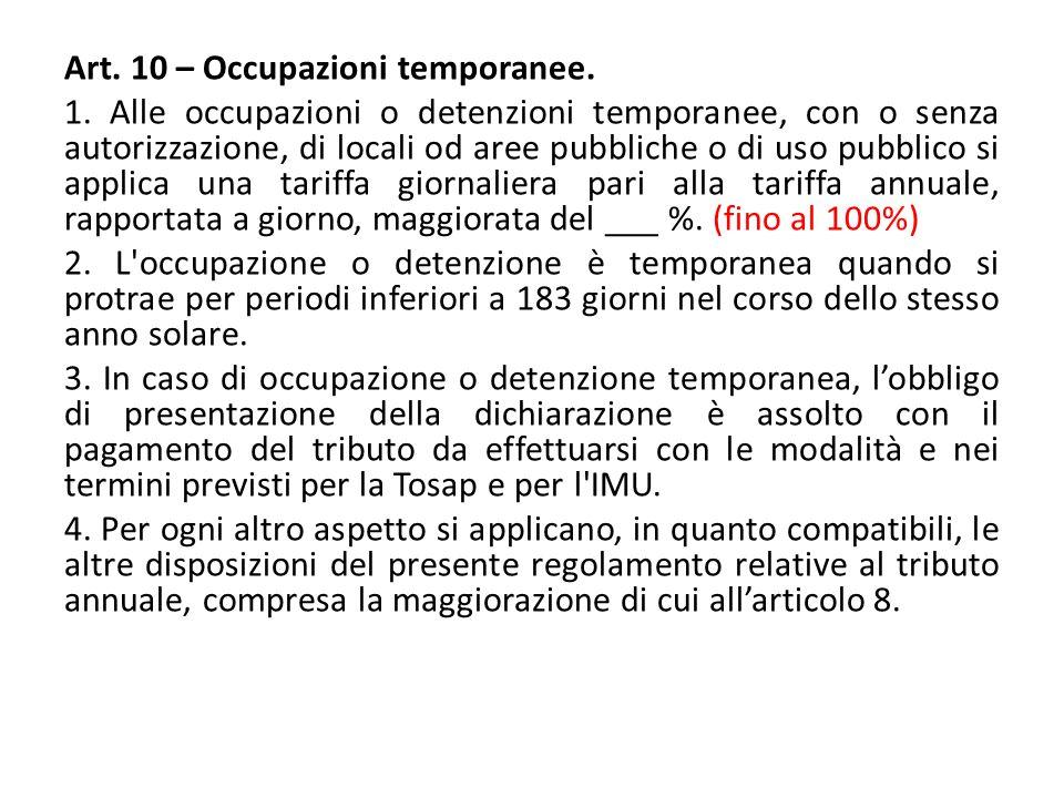 Art. 10 – Occupazioni temporanee. 1. Alle occupazioni o detenzioni temporanee, con o senza autorizzazione, di locali od aree pubbliche o di uso pubbli