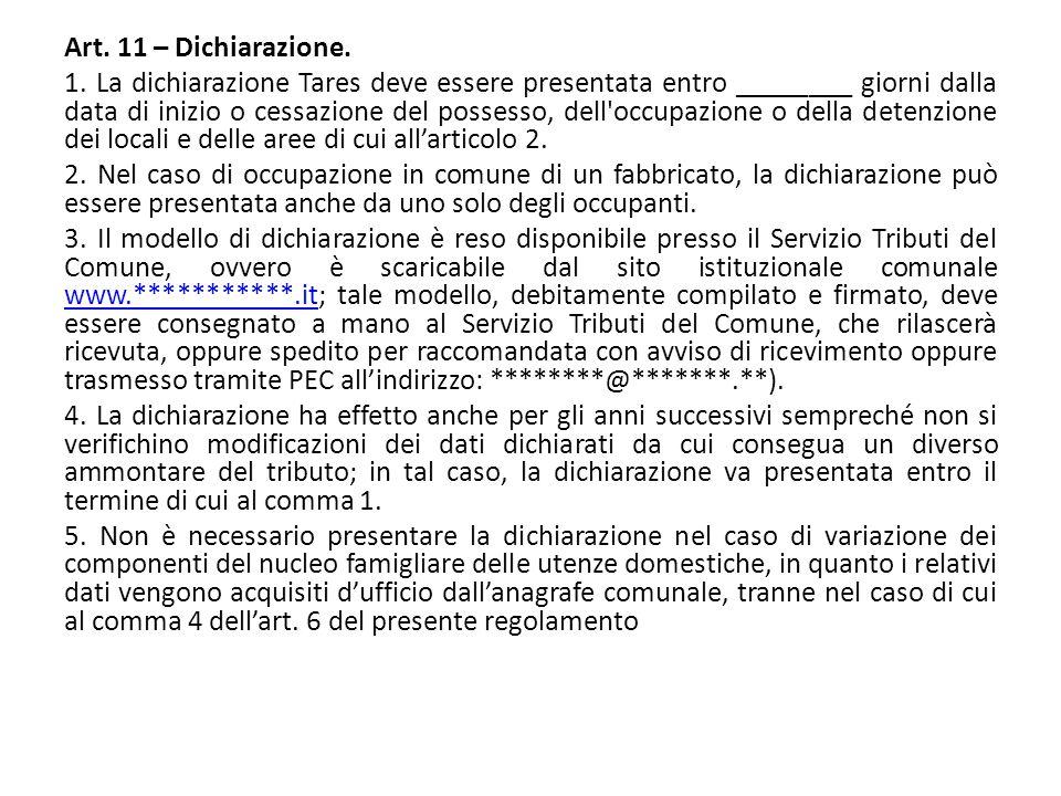 Art. 11 – Dichiarazione. 1. La dichiarazione Tares deve essere presentata entro ________ giorni dalla data di inizio o cessazione del possesso, dell'o