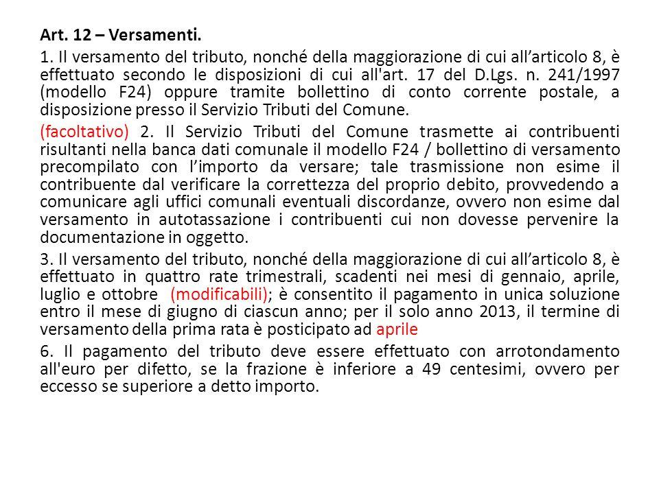 Art. 12 – Versamenti. 1. Il versamento del tributo, nonché della maggiorazione di cui all'articolo 8, è effettuato secondo le disposizioni di cui all'