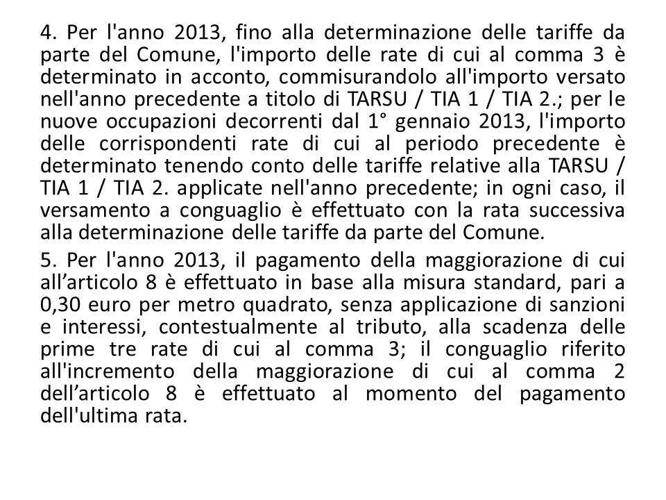 4. Per l'anno 2013, fino alla determinazione delle tariffe da parte del Comune, l'importo delle rate di cui al comma 3 è determinato in acconto, commi