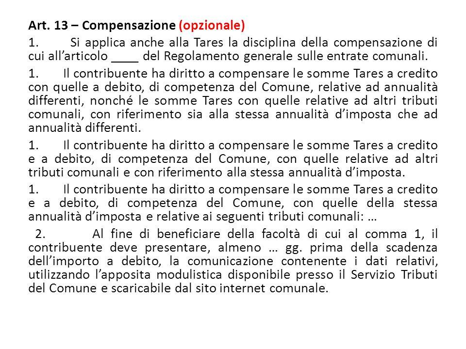 Art. 13 – Compensazione (opzionale) 1. Si applica anche alla Tares la disciplina della compensazione di cui all'articolo ____ del Regolamento generale