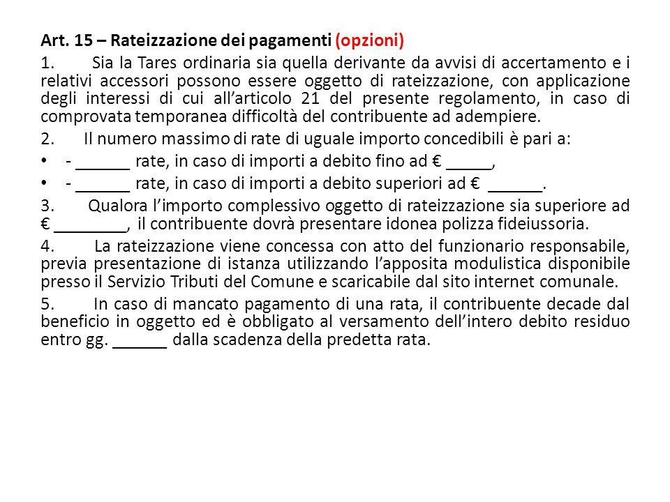 Art. 15 – Rateizzazione dei pagamenti (opzioni) 1. Sia la Tares ordinaria sia quella derivante da avvisi di accertamento e i relativi accessori posson