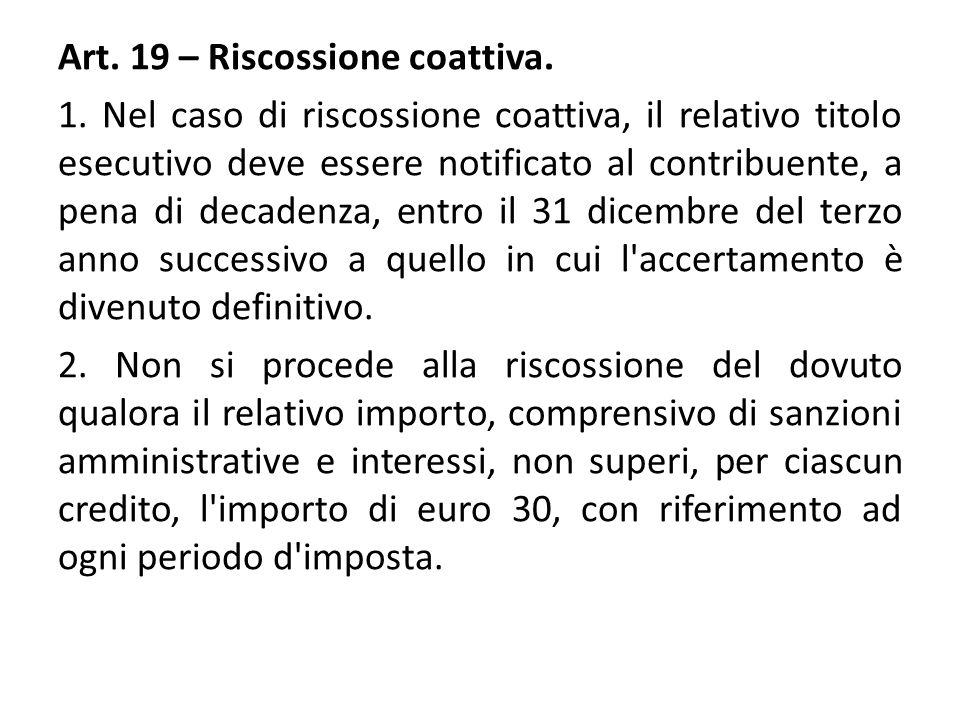 Art. 19 – Riscossione coattiva. 1. Nel caso di riscossione coattiva, il relativo titolo esecutivo deve essere notificato al contribuente, a pena di de