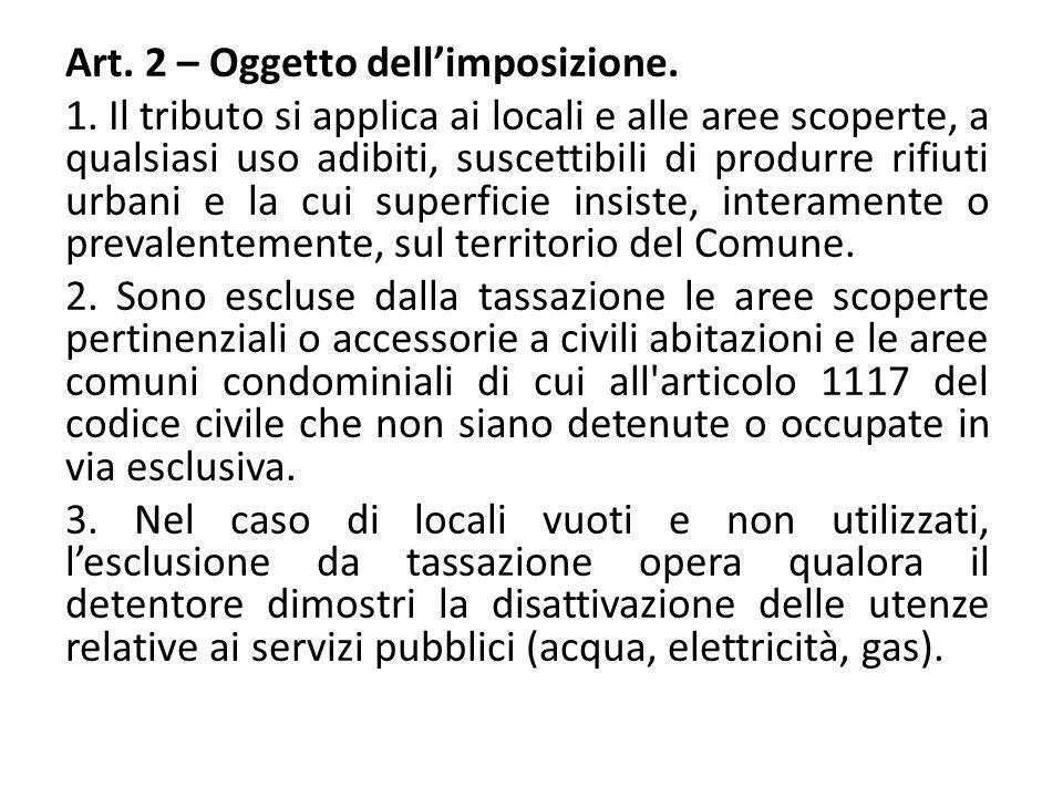 Art. 2 – Oggetto dell'imposizione. 1. Il tributo si applica ai locali e alle aree scoperte, a qualsiasi uso adibiti, suscettibili di produrre rifiuti
