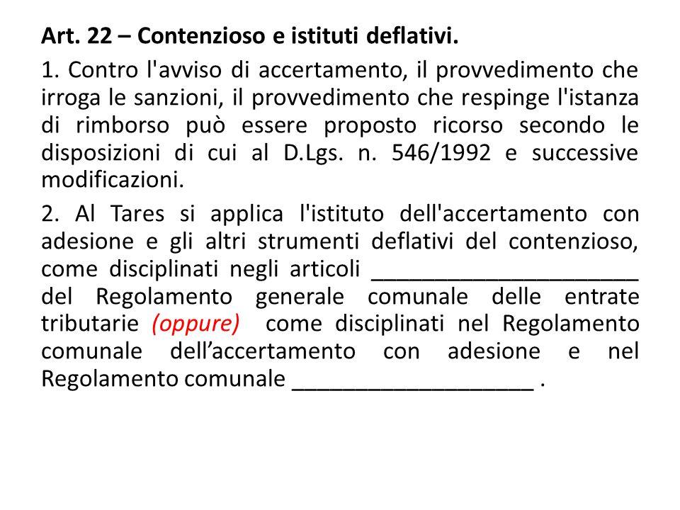Art. 22 – Contenzioso e istituti deflativi. 1. Contro l'avviso di accertamento, il provvedimento che irroga le sanzioni, il provvedimento che respinge