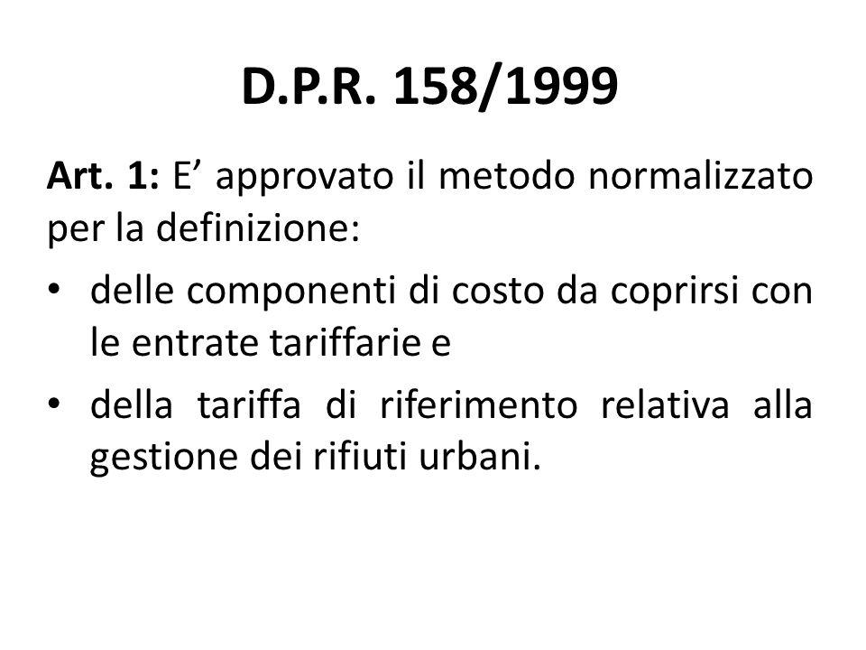 D.P.R. 158/1999 Art. 1: E' approvato il metodo normalizzato per la definizione: delle componenti di costo da coprirsi con le entrate tariffarie e dell
