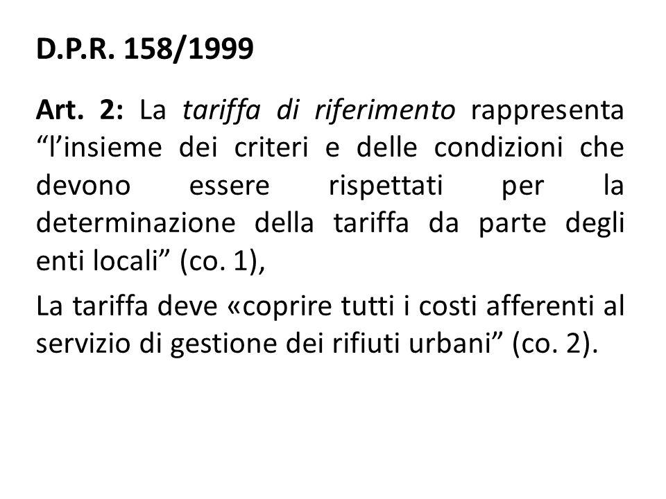 """D.P.R. 158/1999 Art. 2: La tariffa di riferimento rappresenta """"l'insieme dei criteri e delle condizioni che devono essere rispettati per la determinaz"""