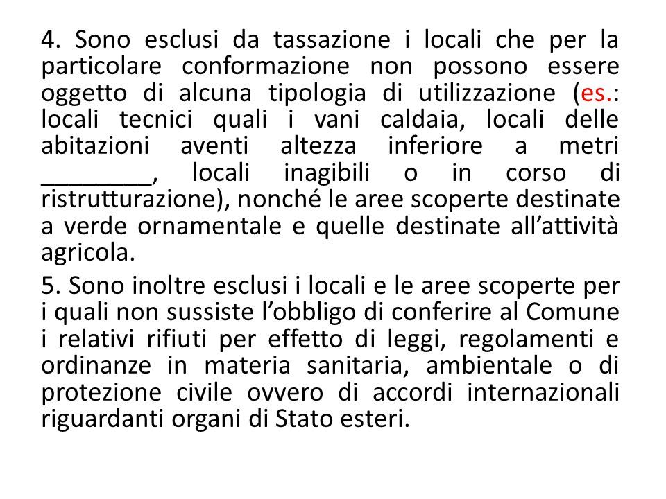 4. Sono esclusi da tassazione i locali che per la particolare conformazione non possono essere oggetto di alcuna tipologia di utilizzazione (es.: loca