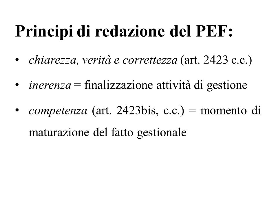 Principi di redazione del PEF: chiarezza, verità e correttezza (art. 2423 c.c.) inerenza = finalizzazione attività di gestione competenza (art. 2423bi
