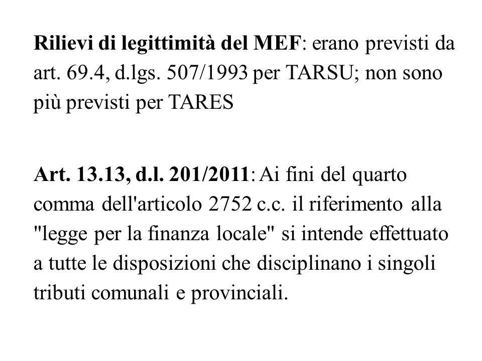 Rilievi di legittimità del MEF: erano previsti da art. 69.4, d.lgs. 507/1993 per TARSU; non sono più previsti per TARES Art. 13.13, d.l. 201/2011: Ai