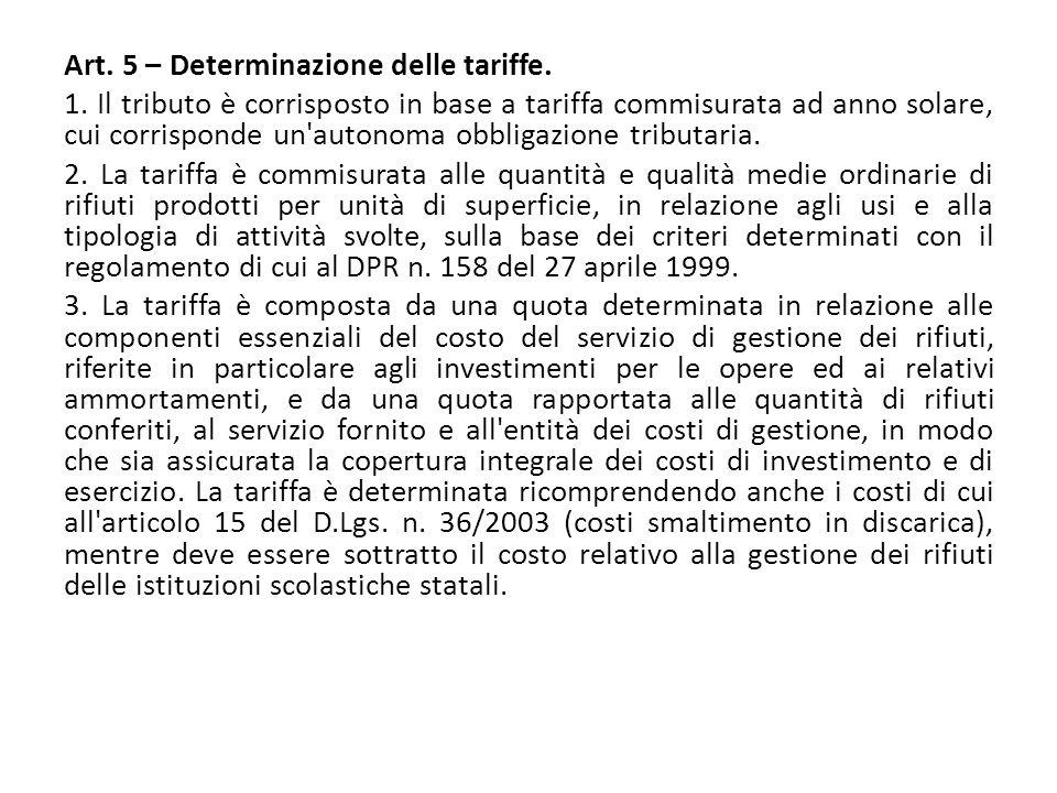 Art. 5 – Determinazione delle tariffe. 1. Il tributo è corrisposto in base a tariffa commisurata ad anno solare, cui corrisponde un'autonoma obbligazi