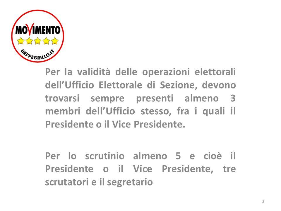 Per la validità delle operazioni elettorali dell'Ufficio Elettorale di Sezione, devono trovarsi sempre presenti almeno 3 membri dell'Ufficio stesso, fra i quali il Presidente o il Vice Presidente.