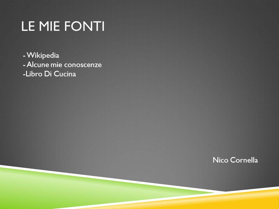 LE MIE FONTI - Wikipedia - Alcune mie conoscenze -Libro Di Cucina Nico Cornella