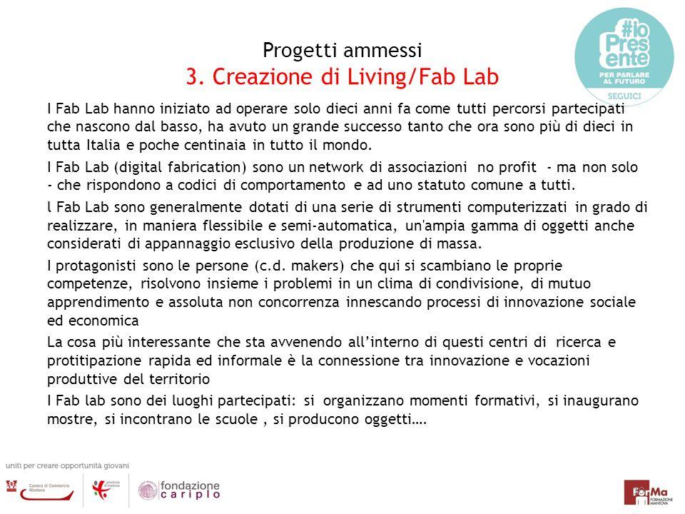 Progetti ammessi 3. Creazione di Living/Fab Lab I Fab Lab hanno iniziato ad operare solo dieci anni fa come tutti percorsi partecipati che nascono dal