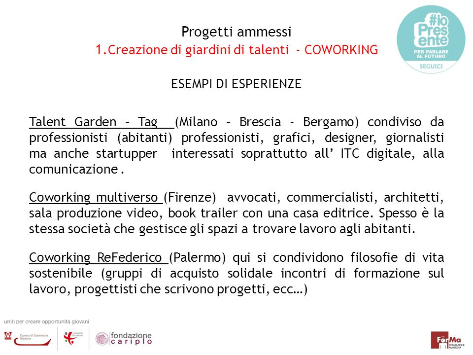 Progetti ammessi 1. Creazione di giardini di talenti - COWORKING ESEMPI DI ESPERIENZE Talent Garden – Tag (Milano – Brescia - Bergamo) condiviso da pr