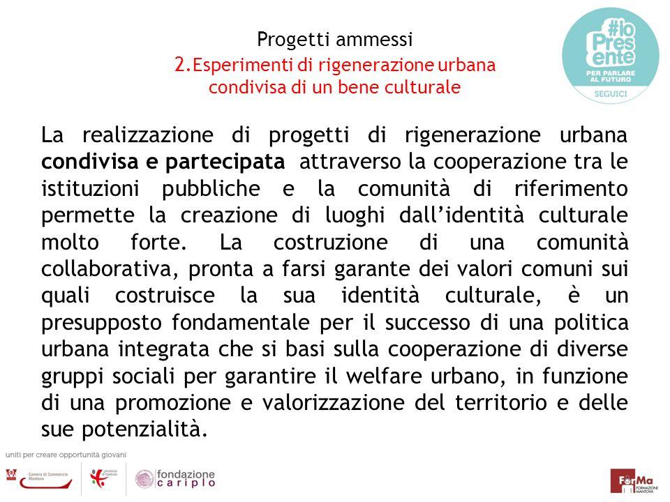 Progetti ammessi 2. Esperimenti di rigenerazione urbana condivisa di un bene culturale La realizzazione di progetti di rigenerazione urbana condivisa