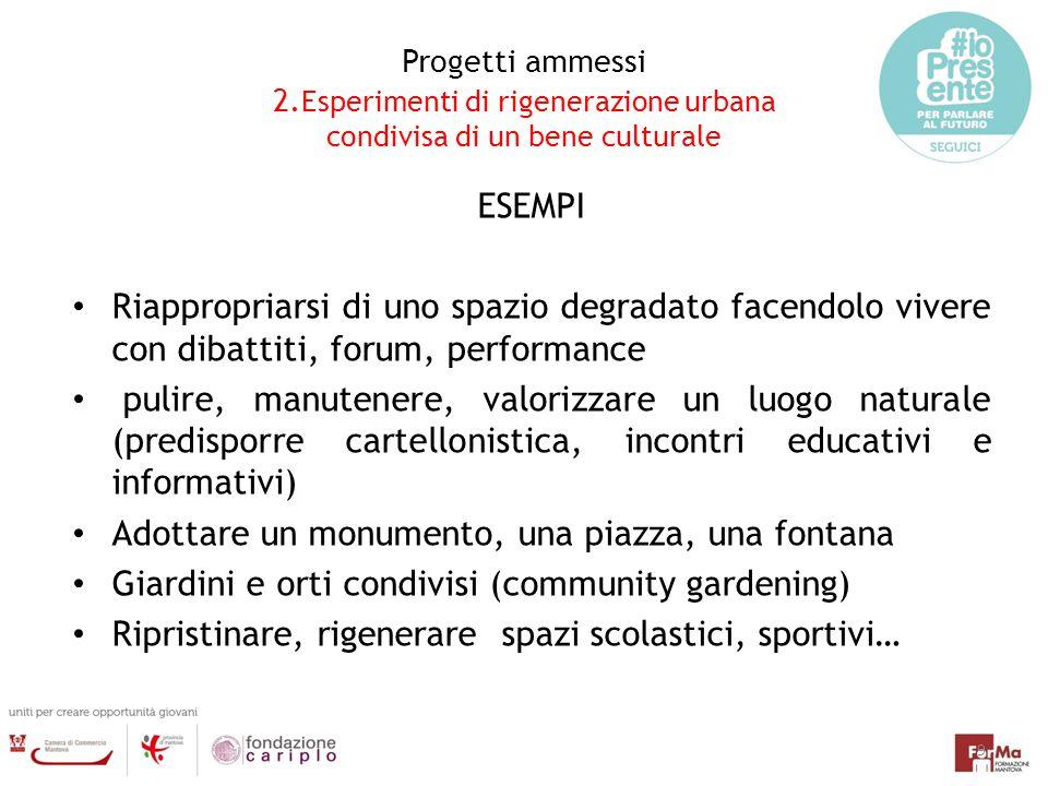 Progetti ammessi 2. Esperimenti di rigenerazione urbana condivisa di un bene culturale ESEMPI Riappropriarsi di uno spazio degradato facendolo vivere