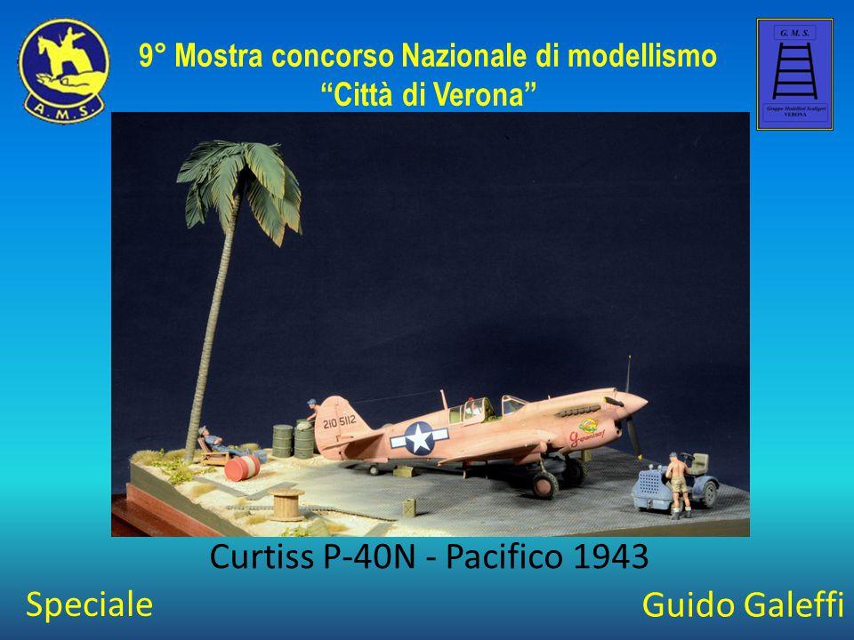 """Guido Galeffi Curtiss P-40N - Pacifico 1943 9° Mostra concorso Nazionale di modellismo """"Città di Verona"""" Speciale"""