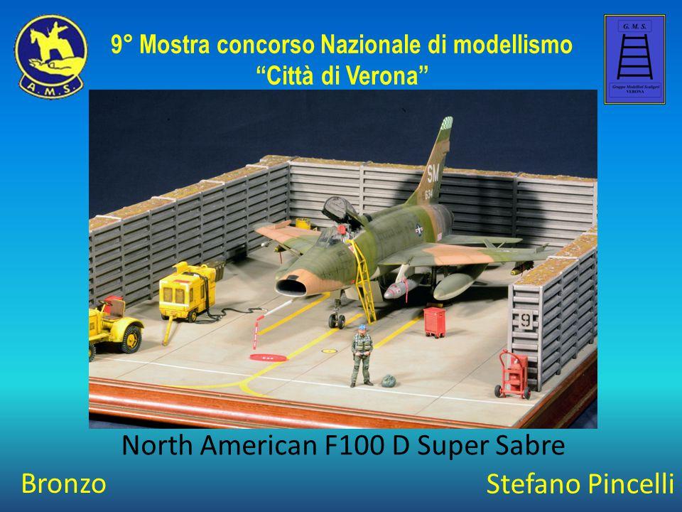 """Stefano Pincelli North American F100 D Super Sabre 9° Mostra concorso Nazionale di modellismo """"Città di Verona"""" Bronzo"""