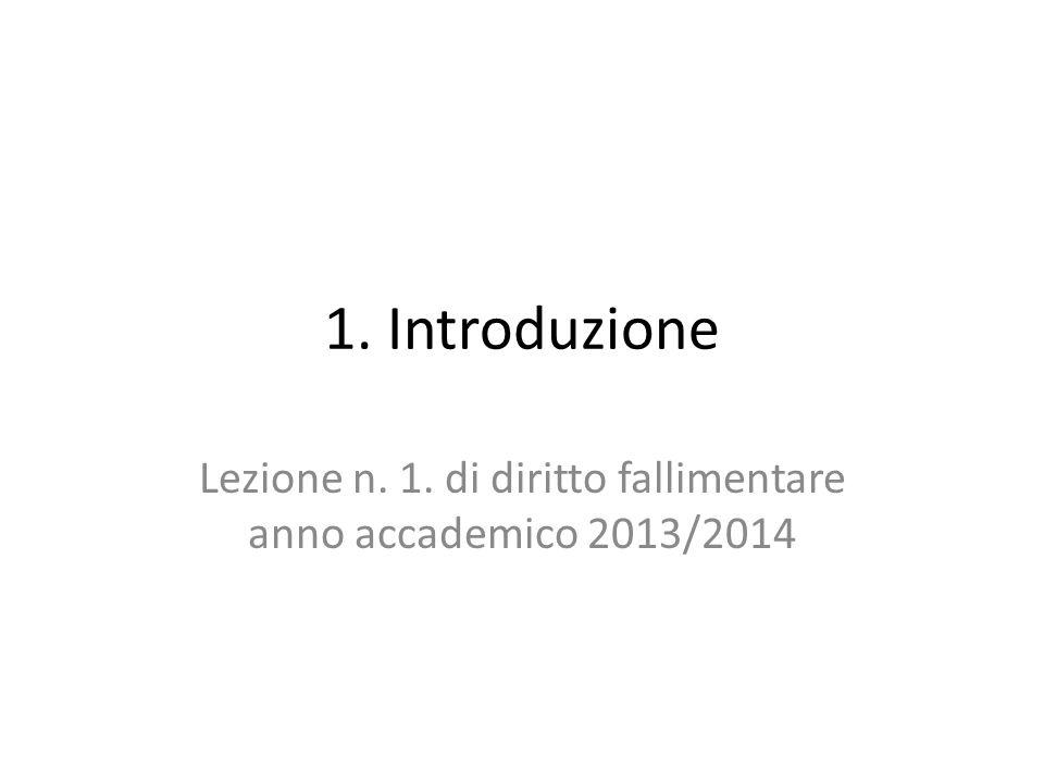 1. Introduzione Lezione n. 1. di diritto fallimentare anno accademico 2013/2014
