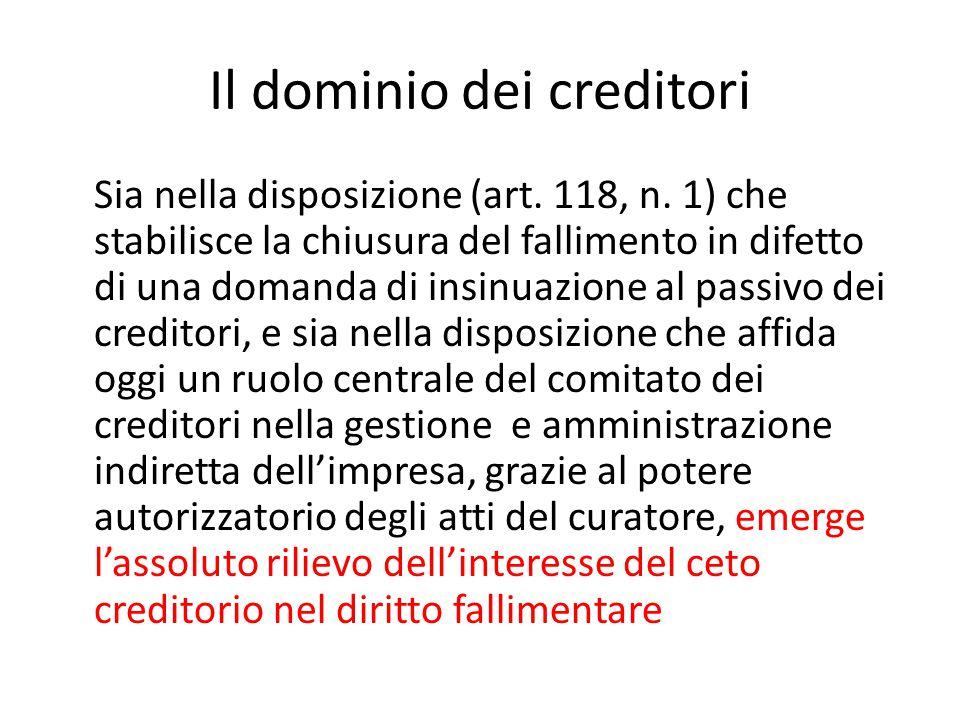 Il dominio dei creditori Sia nella disposizione (art. 118, n. 1) che stabilisce la chiusura del fallimento in difetto di una domanda di insinuazione a