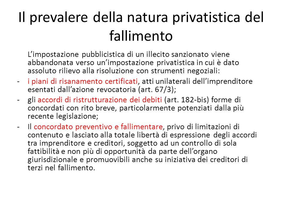 Il prevalere della natura privatistica del fallimento L'impostazione pubblicistica di un illecito sanzionato viene abbandonata verso un'impostazione p
