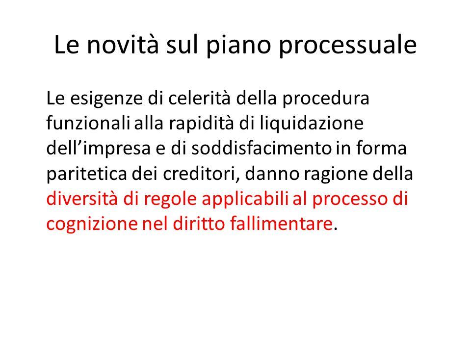 Le novità sul piano processuale Le esigenze di celerità della procedura funzionali alla rapidità di liquidazione dell'impresa e di soddisfacimento in