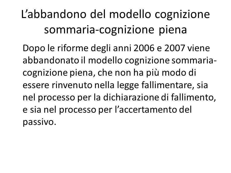 L'abbandono del modello cognizione sommaria-cognizione piena Dopo le riforme degli anni 2006 e 2007 viene abbandonato il modello cognizione sommaria-