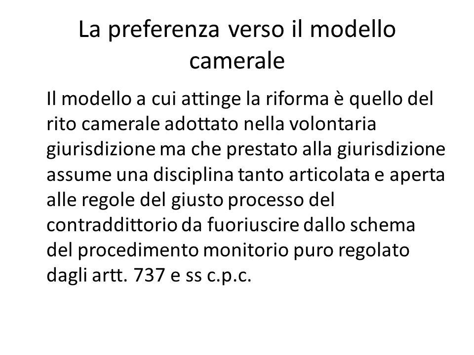 La preferenza verso il modello camerale Il modello a cui attinge la riforma è quello del rito camerale adottato nella volontaria giurisdizione ma che