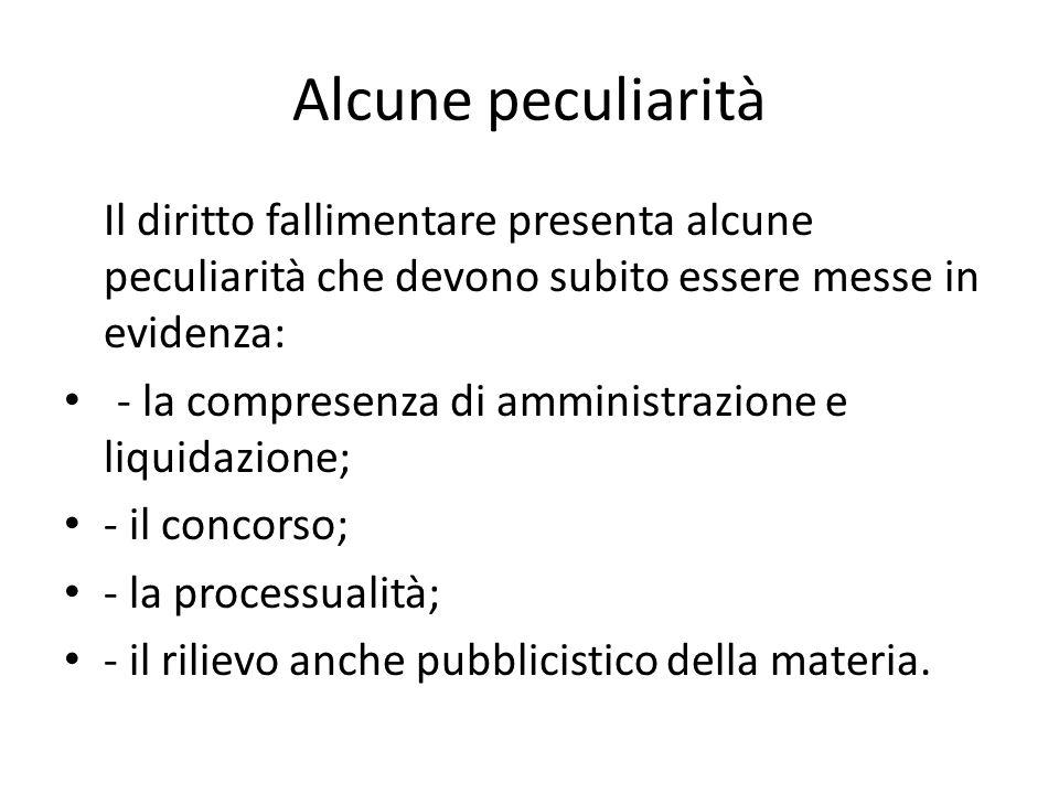 Alcune peculiarità Il diritto fallimentare presenta alcune peculiarità che devono subito essere messe in evidenza: - la compresenza di amministrazione
