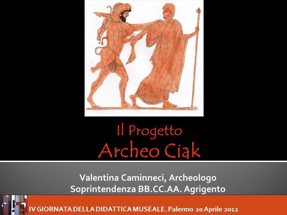 IV GIORNATA DELLA DIDATTICA MUSEALE. Palermo 20 Aprile 2012 Valentina Caminneci, Archeologo Soprintendenza BB.CC.AA. Agrigento
