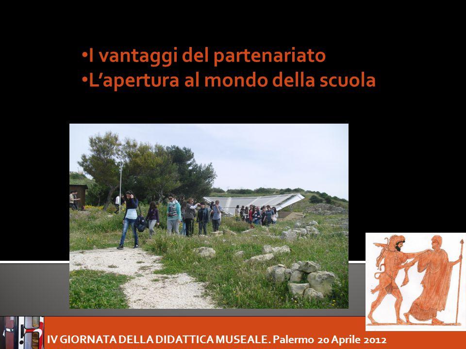 IV GIORNATA DELLA DIDATTICA MUSEALE. Palermo 20 Aprile 2012 I vantaggi del partenariato L'apertura al mondo della scuola