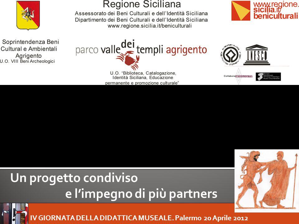 IV GIORNATA DELLA DIDATTICA MUSEALE. Palermo 20 Aprile 2012 Un progetto condiviso e l'impegno di più partners