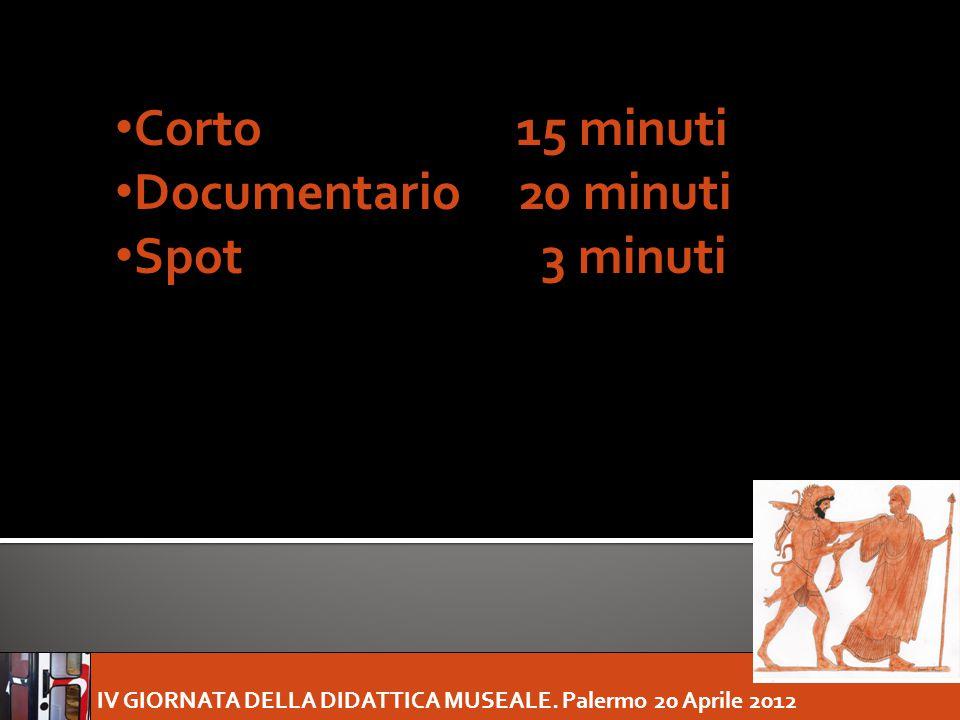 IV GIORNATA DELLA DIDATTICA MUSEALE. Palermo 20 Aprile 2012 Corto 15 minuti Documentario 20 minuti Spot 3 minuti