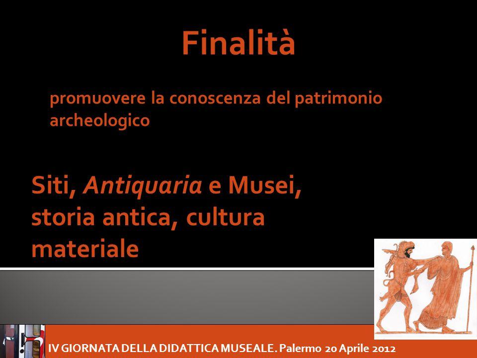 IV GIORNATA DELLA DIDATTICA MUSEALE. Palermo 20 Aprile 2012 Siti, Antiquaria e Musei, storia antica, cultura materiale Finalità promuovere la conoscen