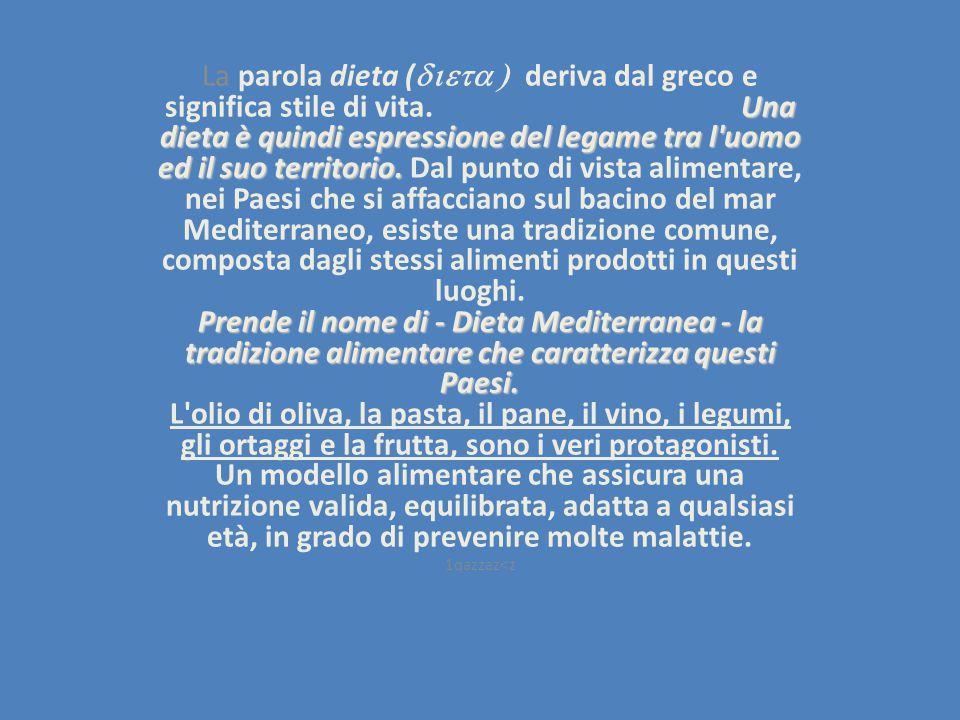Una dieta è quindi espressione del legame tra l'uomo ed il suo territorio. Prende il nome di - Dieta Mediterranea - la tradizione alimentare che carat