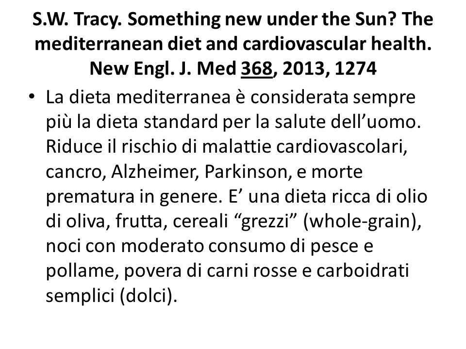 S.W. Tracy. Something new under the Sun? The mediterranean diet and cardiovascular health. New Engl. J. Med 368, 2013, 1274 La dieta mediterranea è co