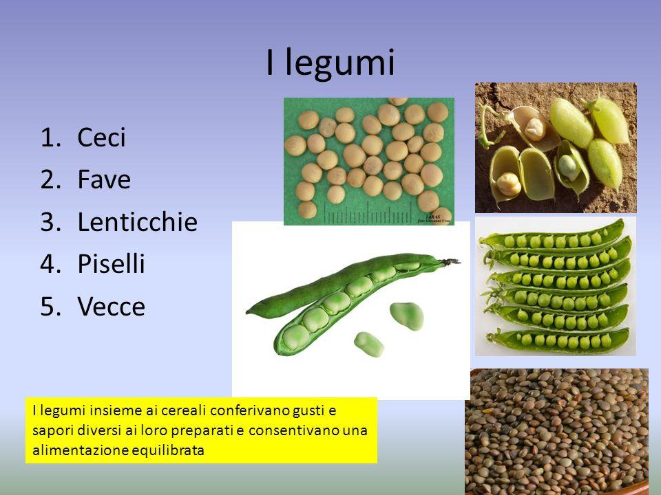 I legumi 1.Ceci 2.Fave 3.Lenticchie 4.Piselli 5.Vecce I legumi insieme ai cereali conferivano gusti e sapori diversi ai loro preparati e consentivano