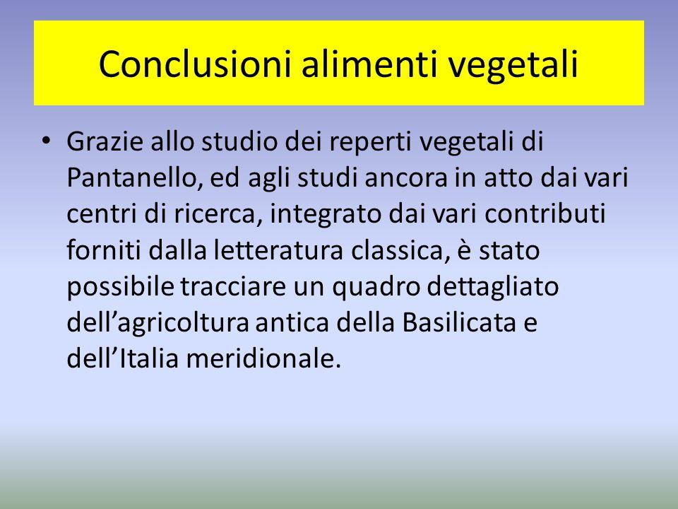 Conclusioni alimenti vegetali Grazie allo studio dei reperti vegetali di Pantanello, ed agli studi ancora in atto dai vari centri di ricerca, integrat