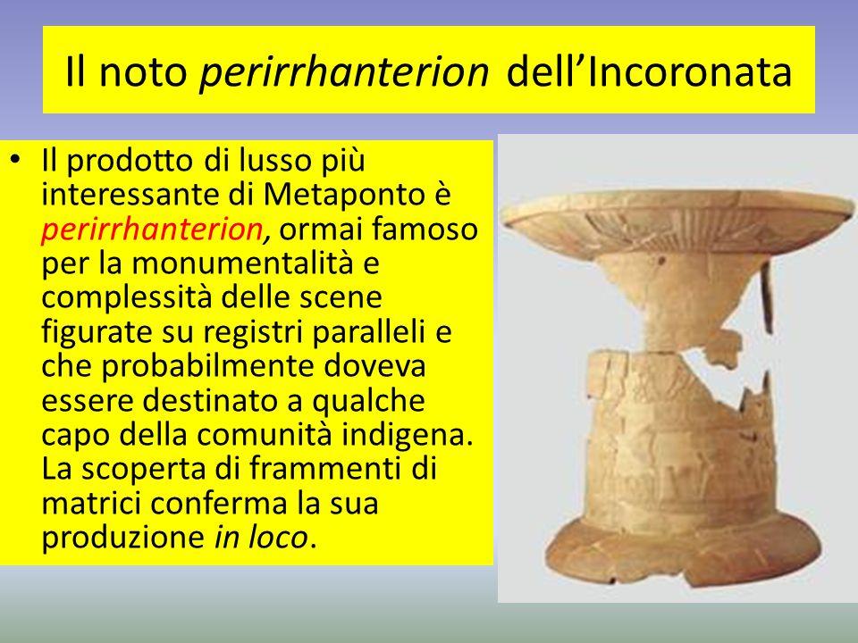 Il noto perirrhanterion dell'Incoronata Il prodotto di lusso più interessante di Metaponto è perirrhanterion, ormai famoso per la monumentalità e comp