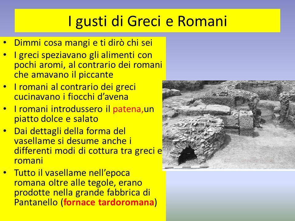 I gusti di Greci e Romani Dimmi cosa mangi e ti dirò chi sei I greci speziavano gli alimenti con pochi aromi, al contrario dei romani che amavano il p