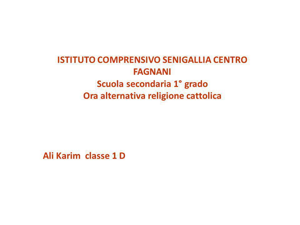 ISTITUTO COMPRENSIVO SENIGALLIA CENTRO FAGNANI Scuola secondaria 1° grado Ora alternativa religione cattolica Ali Karim classe 1 D